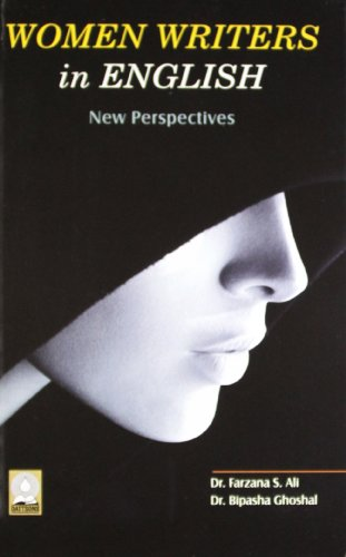 Women Writers in English : New Perspectives: edited by Farzana S. Ali and Bipasha Ghoshal