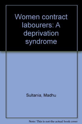 Women contract labourers: A deprivation syndrome: Sultania, Madhu