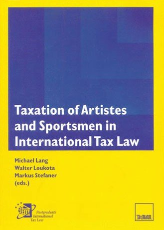 Taxation of Artistes and Sportsmen in International Tax Law: Micheal Lang,Walter Loukata,Markus ...