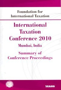 Summary of Conference Proceedings: International Taxation Conference 2010 Mumbai, India (Foundation...