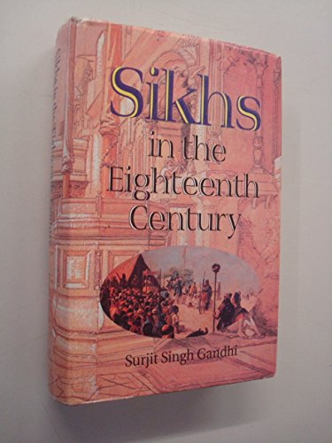 9788172052171: Sikhs in the eighteenth century: Their struggle for survival and supremacy
