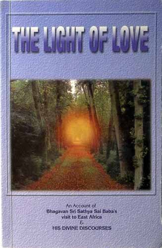 9788172082628: The light of love N account of Bhagavan Sri Sathya Sai Baba's visit to East Africa