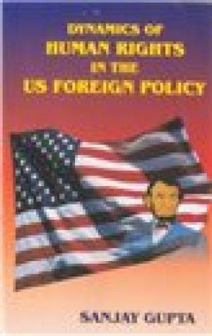 Dynamics of Human Rights in the U.S. Foreign Policy: GUPTA, SHARMA