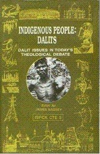 Indigenous People: Dalits: Dalit Issues in Today's Theological Debate: James Massey (ed.)
