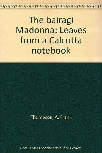 Bairagi Madonna; Leaves From A Calcuta Notebook: Thompson, A. Frank,