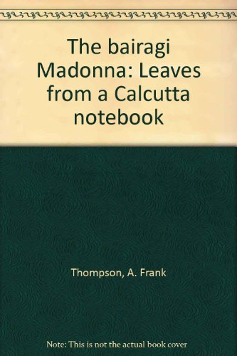 9788172143725: Bairagi Madonna; Leaves From A Calcuta Notebook