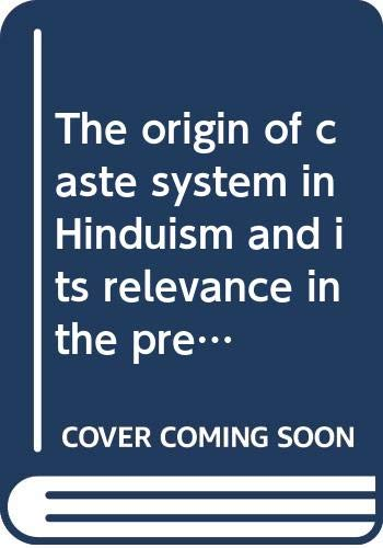 9788172144968: The origin of caste system in Hinduism and its relevance in the present context