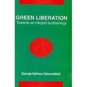 9788172145187: Green Liberation: Towards on Integral Ecotheology