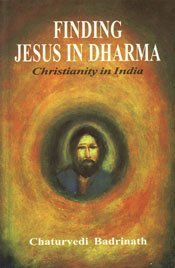Finding Jesus in Dharma: Christianity in India: Badrinath, Chaturvedi
