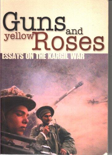 Guns and Yellow Roses: Essays on the: Thakur, Sankarshan, etc.,