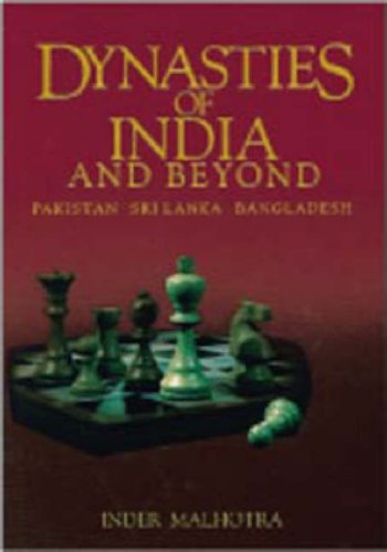 DYNASTIES OF INDIA AND BEYOND. Pakistan. Sri Lanka. Bangladesh.: Malhotra, Inder: