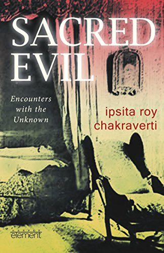 Sacred Evil: Encounters with the Unknown: Ipsita Roy Chakravarty