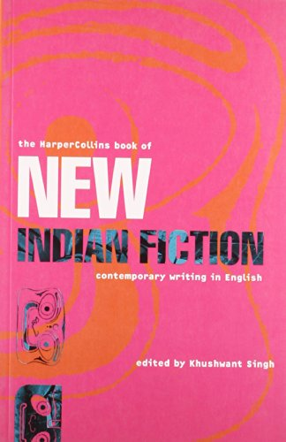 The HarperCollins Book of New Indian Fiction: Contemporary Writing in English: Khushwant Singh