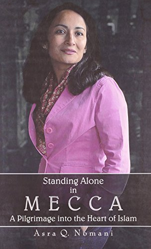 Standing Alone in Mecca : A Pilgrimage into the Heart of Isl: Asra Nomani