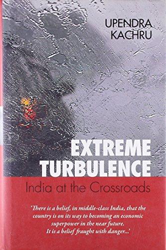 Extreme Turbulence: India at the Crossroads: Upendra Kachru