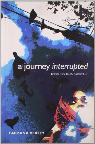 A Journey Interrupted: Being Indian in Pakistan: Farzana Versey