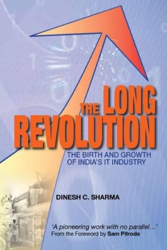 The Long Revolution: The Birth and Growth of India's IT Industry: Dinesh C. Sharma