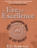 9788172237691: An Eye For Excellence: Fifty Innovative Years of IITKanpur