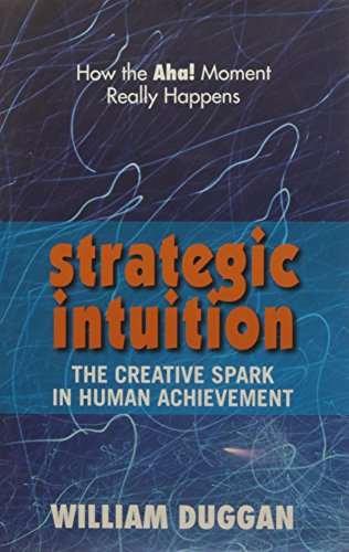 Strategic Intuition: The Creative Spark in Human Achievement: William Duggani