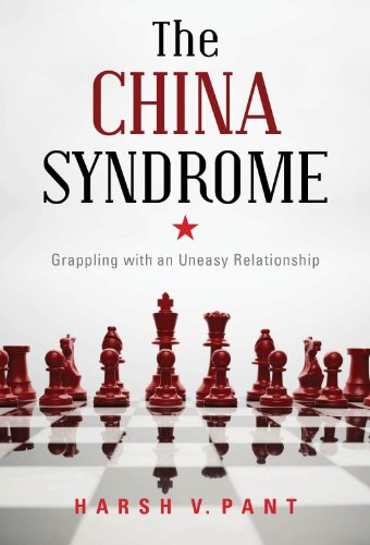 The China Syndrome: Grappling with an Uneasy Relationship: Harsh V. Pant