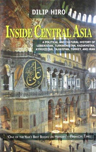 9788172239725: Inside Central Asia : A Political and Cultural History of Uzbekistan,Turkmenistan,Kazakhstan,Kyrgyzstan,Tajikistan,Turkey and Iran