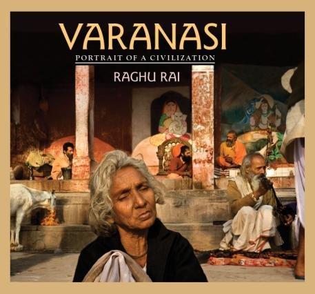 Varanasi: Portrait of a Civilization: Raghu Rai; Introduction By Geoffrey C. Ward