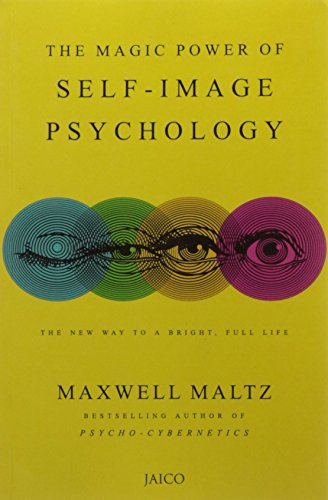 The Magic Power of Self-Image Psychology: Maxwell Maltz