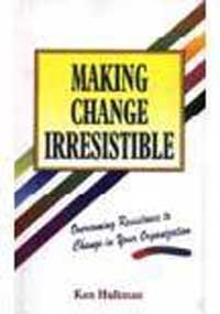 9788172247911: Making Change Irresistible ; Overcoming Resistance to Change in Your Organization