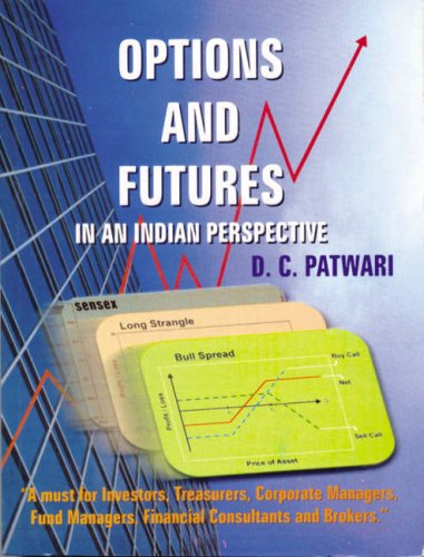 Options and Futures: An Indian Perspective (Third Edition): Anshul Bhargava,D.C. Patwari