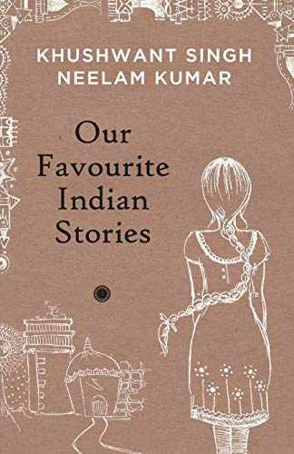 Our Favourite Indian Stories: Khushwant Singh,Neelam Kumar