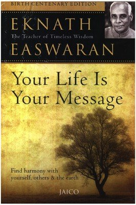 Your Life Is Your Message: Find harmony with yourself, others & the earth: Eknath Easwaran