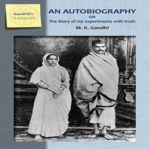 An Autobiography or the Story of My Experiments with Truth: M.K. Gandhi; Translated from the ...