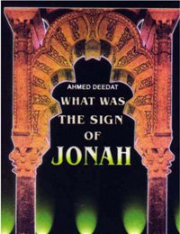 What Was the Sign of Jonah?: Ahmed Deedat