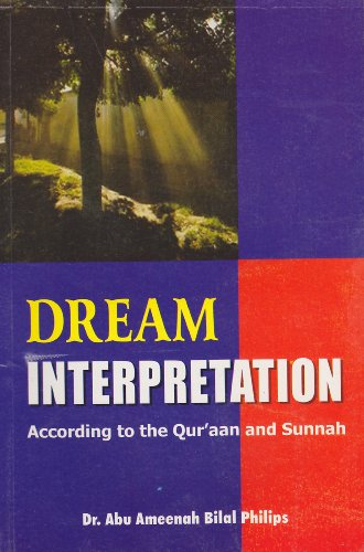 Dream Interpretation: According to the Qur'aan and Sunnah: Abu Ameenah Bilal Philips