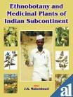 Ethnobotany and Medicinal Plants of Indian Sub-continent: J.K. Maheshwari