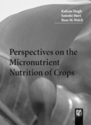 Perspectives on the Micronutrient Nutrition of Crops: K. Singh,Ross M. Welch,Satoshi Mori