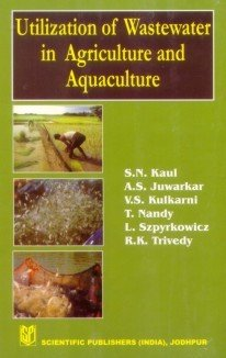 Utilization of Wastewater in Agriculture and Aquaculture: A.S. Juwarkar,L. Szpyrkowicz,R.K. Trivedy...
