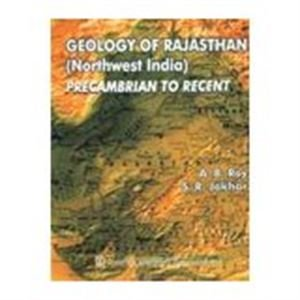 Geology of Rajasthan (Northwest India): Precambrian to Recent: A.B. Roy and S.R. Jakhar