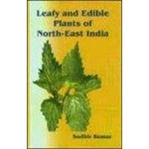 Leafy and Edible Plants of North-East India: S. Kumar