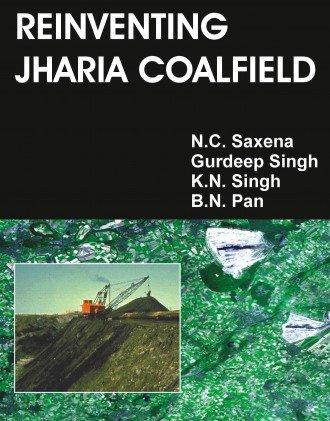 Reinventing Jharia Coalfield: B.N. Pan,Gurdeep Singh,K.N. Singh,N.C. Saxena