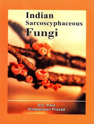 Indian Sarcoscyphaceous Fungi: V. Prasad,D.C. Pant