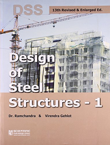 Design of Steel Structures, Volume 1 (13th Revised & Enlarged Edition): Dr Ramchandra,Virendra ...