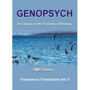 Genopsych: A Coinage in the Foundry of Biology (Transcience Transaction; vol.II): DMR Sekhar
