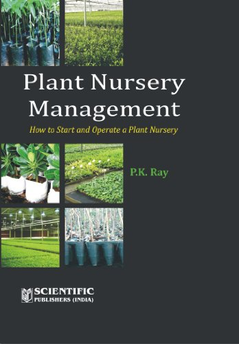 Plant Nursery Management: How to Start and Operate a Plant Nursery: P.K. Ray