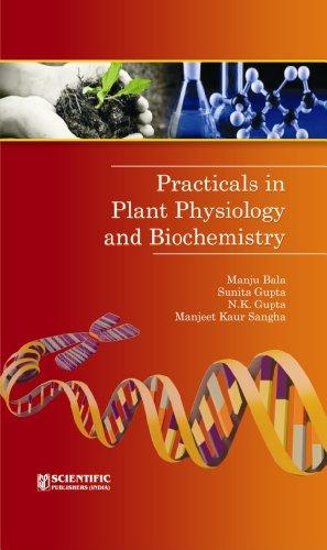 Practicals in Plant Physiology and Biochemistry: Manju Bala,Sunita Gupta,N.K. Gupta,M.K. Sangha