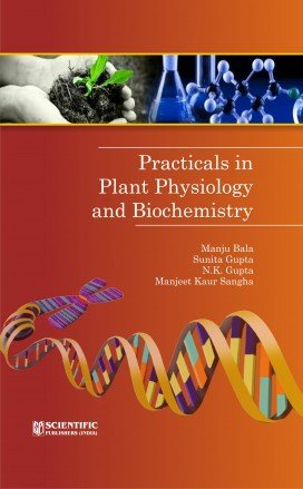Practicals in Plant Physiology and Biochemistry: Manju Bala, Sunita