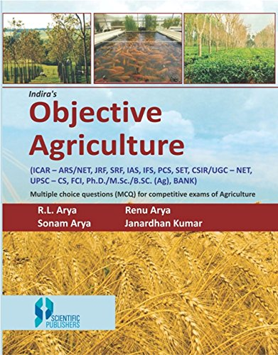 Indiras Objective Agriculture : MCQ for Competitive Exam of Agriculture: R.L. Arya, Renu Arya, ...