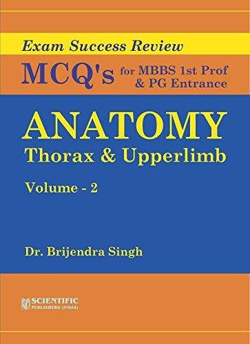 Exam Success Review: MCQ?s for MBBS 1st Prof and PG Entrance (Anatomy Thorax and Upperlimb) Volume....