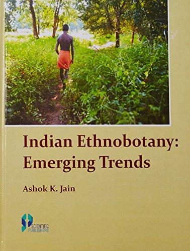 Indian Ethnobotany: Emerging Trends: Ashok K. Jain