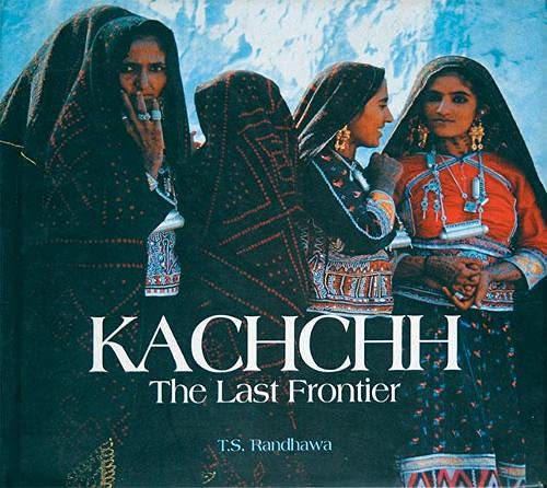 Kachchh, the Last Frontier: Randhawa, T. S